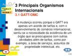 3 principais organismos internacionais 3 1 gatt omc1