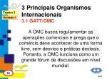 3 principais organismos internacionais 3 1 gatt omc2