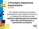 3 principais organismos internacionais 3 2 cci
