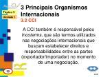 3 principais organismos internacionais 3 2 cci2