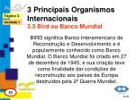 3 principais organismos internacionais 3 3 bird ou banco mundial