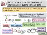 banda de incertidumbre o de error entre cu nto y cu nto var a un dato