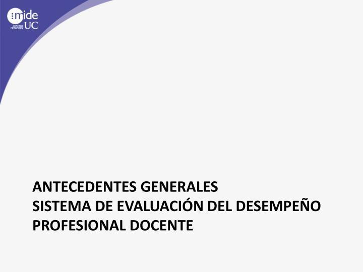 Antecedentes generales sistema de evaluaci n del desempe o profesional docente