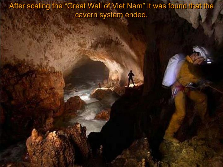 "After scaling the ""Great Wall of Viet Nam"" it was found that the cavern system ended."