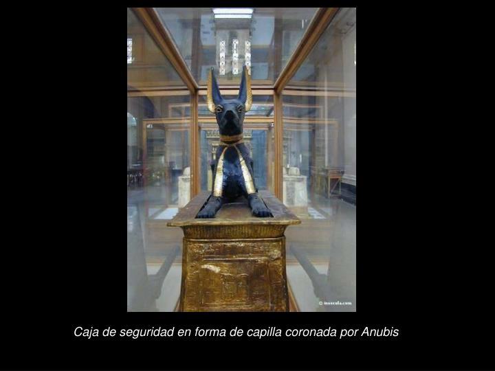 Caja de seguridad en forma de capilla coronada por Anubis