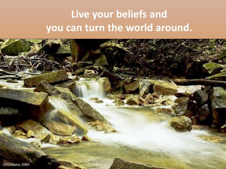 Live your beliefs and