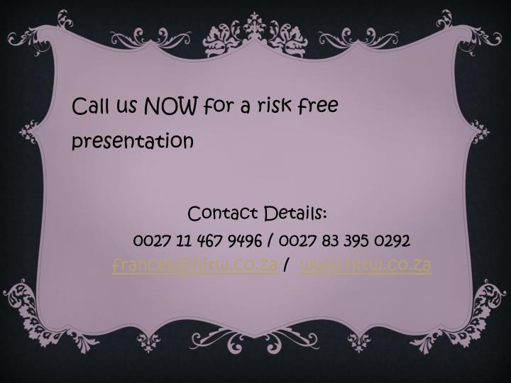 Call us NOW for a risk free presentation