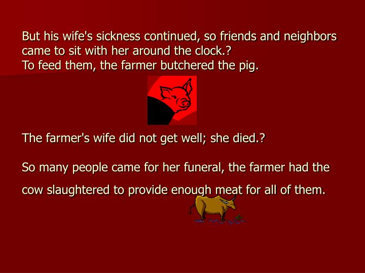 But his wife's sickness continued, so friends and neighbors came to sit with her around the clock.?