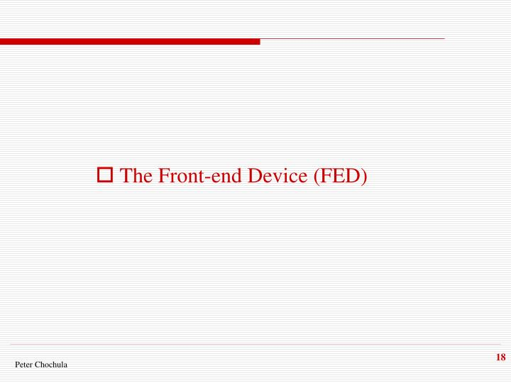 The Front-end Device (FED)