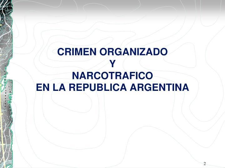 Crimen organizado y narcotrafico en la republica argentina