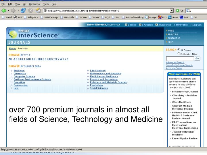 over 700 premium journals in almost all fields of Science, Technology and Medicine