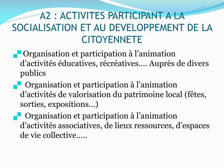 A2 : ACTIVITES PARTICIPANT A LA SOCIALISATION ET AU DEVELOPPEMENT DE LA CITOYENNETE