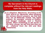 no sacrament in the church is complete without the relevant readings from the holy bible
