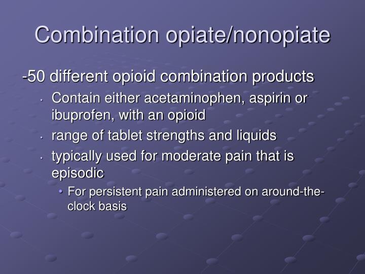 Combination opiate/nonopiate