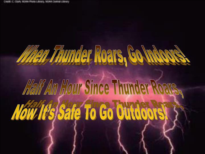 When Thunder Roars, Go Indoors!