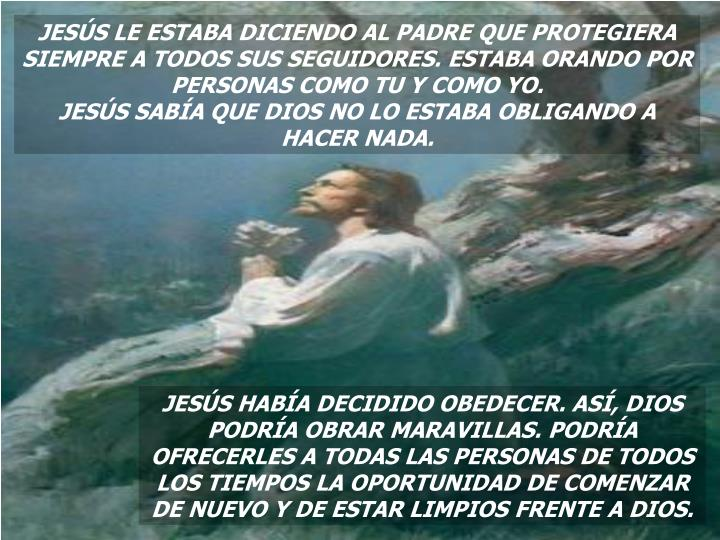 JESÚS LE ESTABA DICIENDO AL PADRE QUE PROTEGIERA SIEMPRE A TODOS SUS SEGUIDORES. ESTABA ORANDO POR PERSONAS COMO TU Y COMO YO.