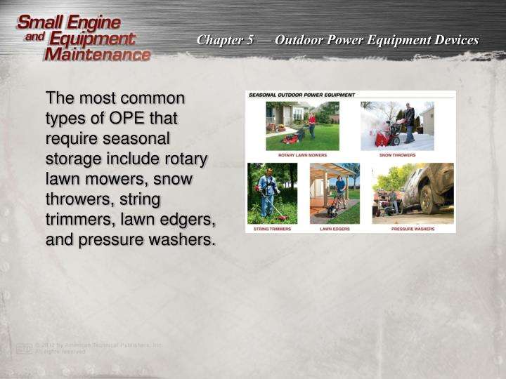 The most common types of OPE that require seasonal storage include rotary lawn mowers, snow throwers, string trimmers, lawn