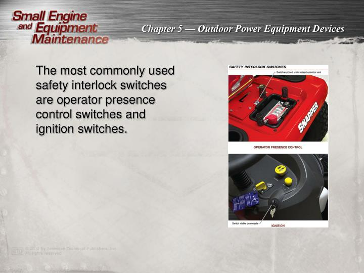 The most commonly used safety interlock switches are operator presence control switches and ignition switches.
