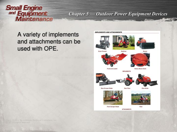 A variety of implements and attachments can be used with OPE.
