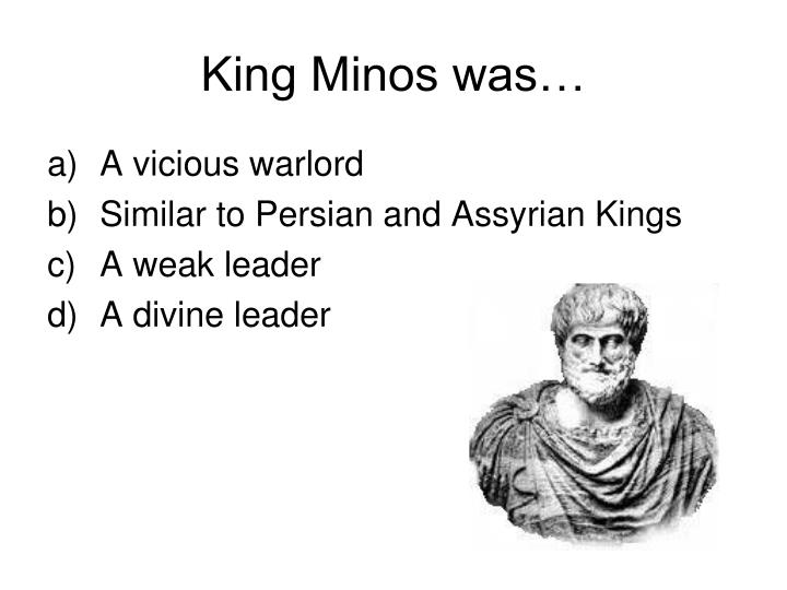King Minos was…