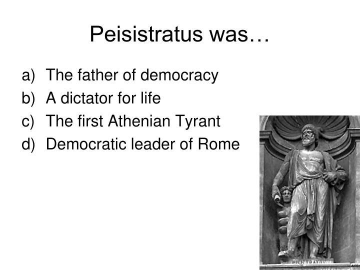 Peisistratus was…