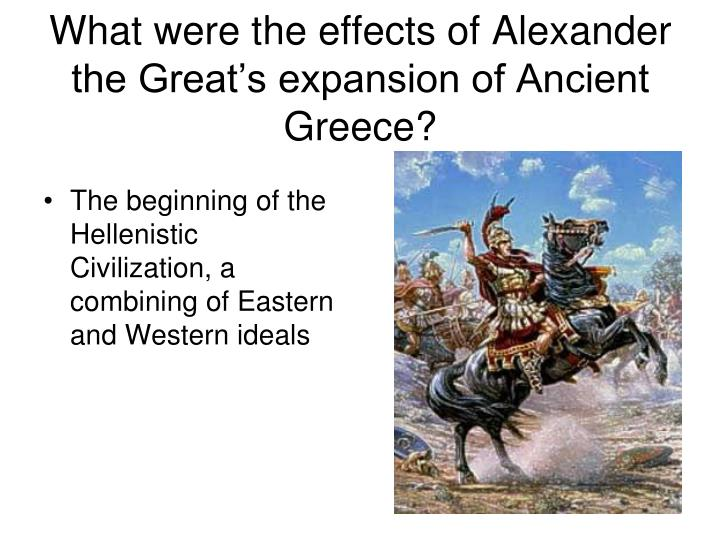 The beginning of the Hellenistic Civilization, a combining of Eastern and Western ideals