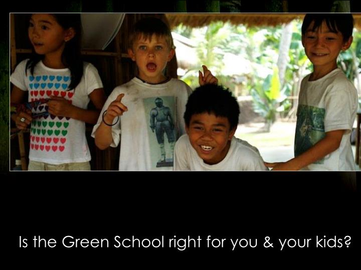 is the green school right for you your kids n.