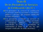 titulo iii de los prestadores de servicios de certificaci n art 11