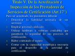titulo v de la acreditaci n e inspecci n de los prestadores de servicios de certificaci n art 17