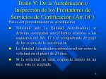 titulo v de la acreditaci n e inspecci n de los prestadores de servicios de certificaci n art 18