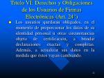 titulo vi derechos y obligaciones de los usuarios de firmas electr nicas art 24