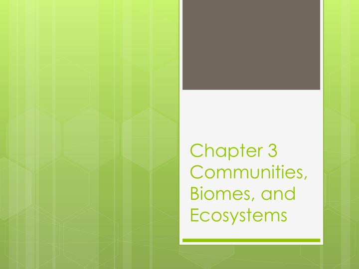 chapter 3 communities biomes and ecosystems n.