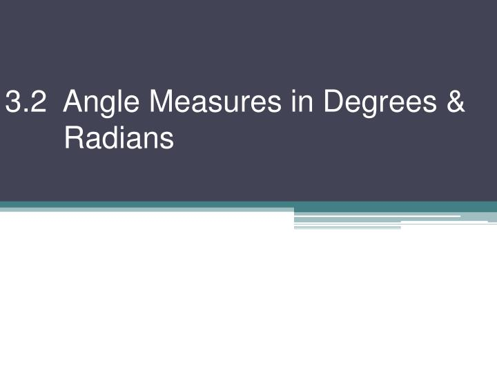 3 2 angle measures in degrees radians