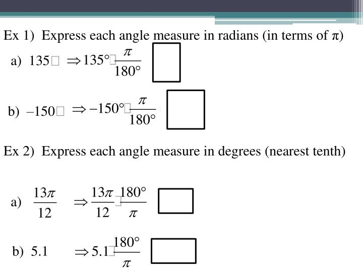 Ex 1)  Express each angle measure in radians (in terms of