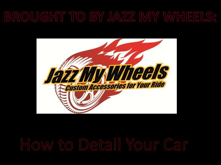 brought to by jazz my wheels n.