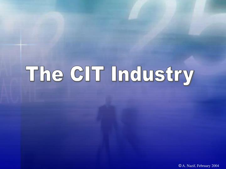 The CIT Industry