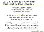 our dream now is to grow from being great to being legendary