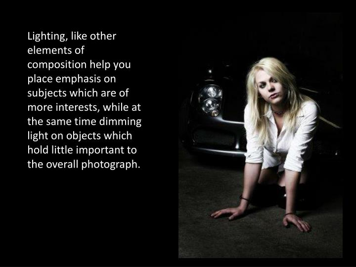 Lighting, like other elements of composition help you place emphasis on subjects which are of more i...