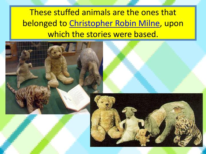 These stuffed animals are the ones that belonged to