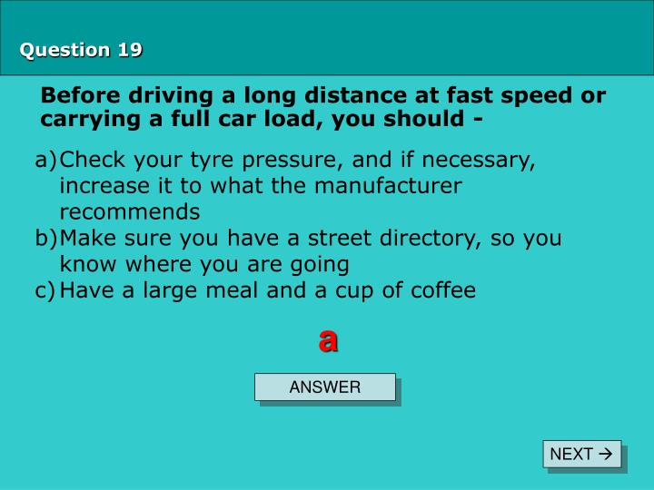 Before driving a long distance at fast speed or carrying a full car load, you should -