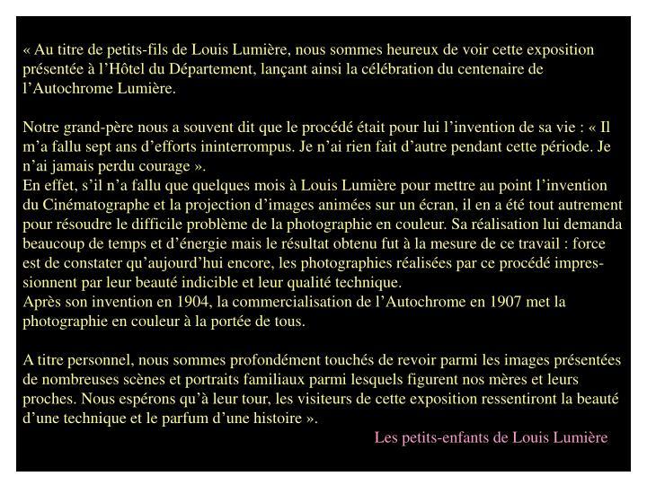 «Au titre de petits-fils de Louis Lumière, nous sommes heureux de voir cette exposition   présentée à l'Hôtel du Département, lançant ainsi la célébration du centenaire de l'Autochrome Lumière.