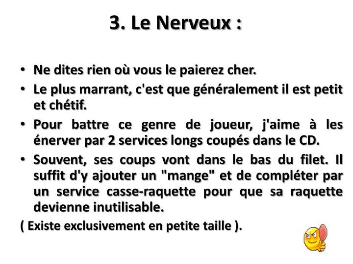 3. Le Nerveux :