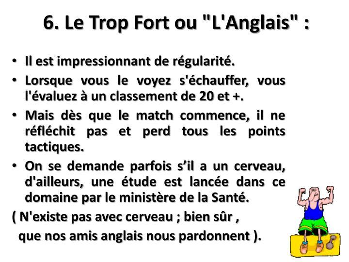 """6. Le Trop Fort ou """"L'Anglais"""" :"""
