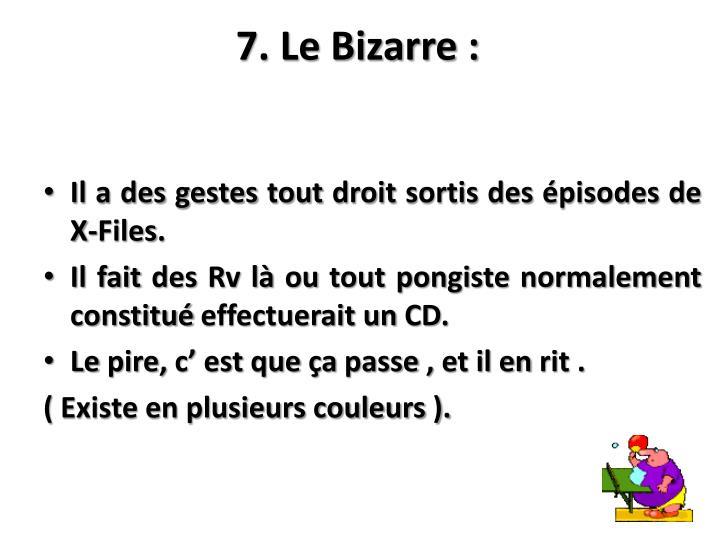7. Le Bizarre :