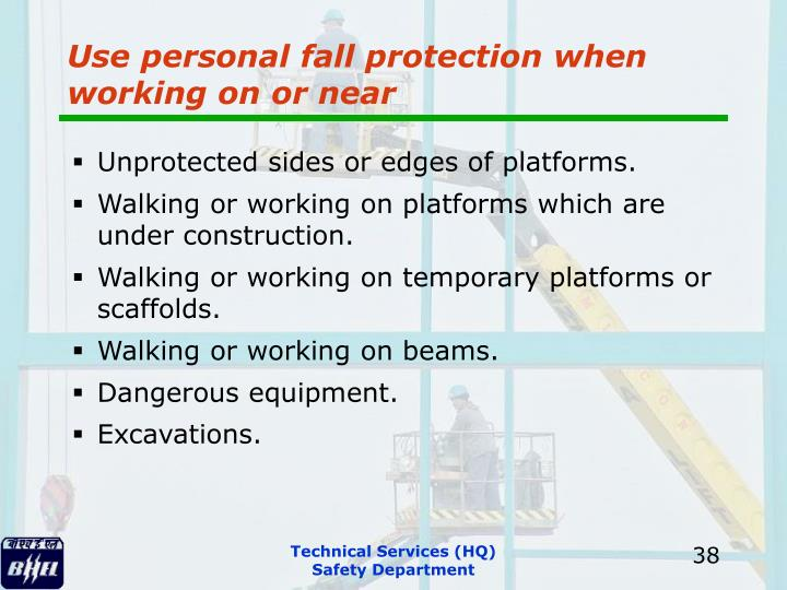 Use personal fall protection when working on or near