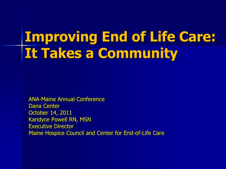 improve end of life care essay End of life care essay 1032 words | 5 pages century the options for end of life care is innumerable nursing homes, hospices, outpatient nurses, live-in aides, family support, etc are just a few of the possible choices.