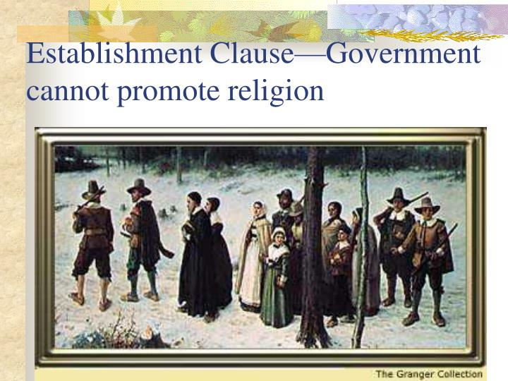 Establishment Clause—Government cannot promote religion
