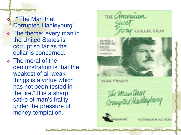 a literary analysis of the man that corrupted hadleyburg by mark twain The project gutenberg ebook of the man that corrupted hadleyburg and other stories, by mark twain (samuel clemens) this ebook is for the use of anyone anywhere at no cost and with almost no restrictions whatsoever.