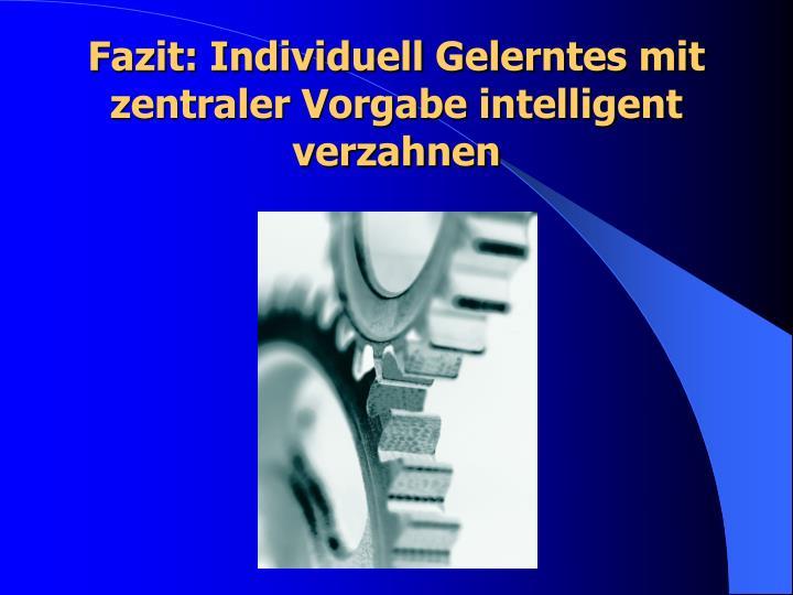 Fazit: Individuell Gelerntes mit zentraler Vorgabe intelligent  verzahnen