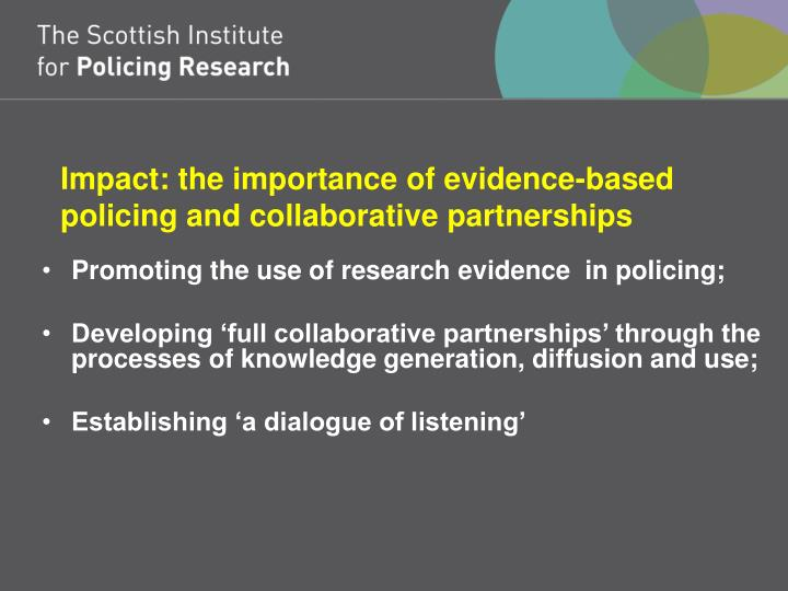 Impact: the importance of evidence-based policing and collaborative partnerships